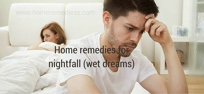 Home remedies for nightfall (wet dreams)